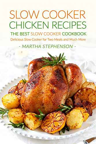 Slow cooker chicken recipe book by Martha Stephenson