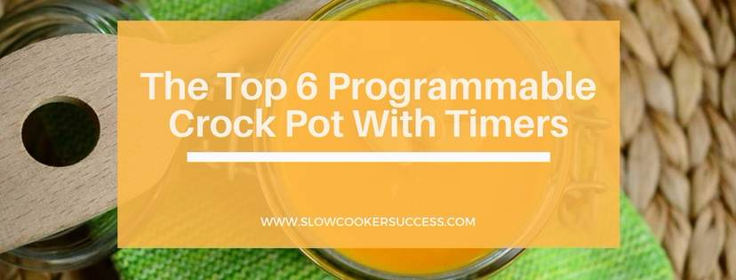 The Top 6 Programmable Crock Pot With Timers header