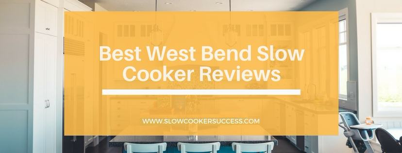 Best West Bend Slow Cooker Reviews